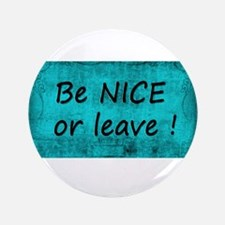 BE NICE OR LEAVE TURQUOISE Button