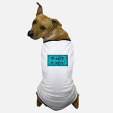 BE NICE OR LEAVE TURQUOISE Dog T-Shirt