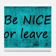 BE NICE OR LEAVE TURQUOISE Tile Coaster