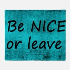 BE NICE OR LEAVE TURQUOISE Throw Blanket