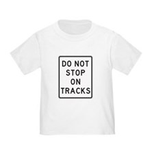 Do Not Stop On Tracks 1 Sign T