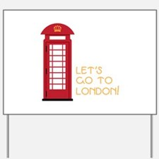 Lets go to london Yard Sign