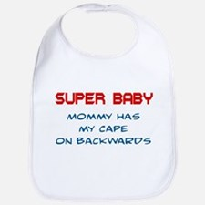 BABY - SUIPER BABY - MOMMY HAS MY CAPE ON BAC Bib