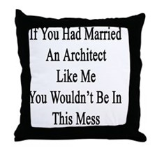 If You Had Married An Architect Like  Throw Pillow