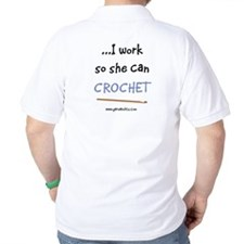 I Work So She Can Crochet T-Shirt