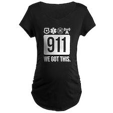 911, We Got This. Maternity T-Shirt