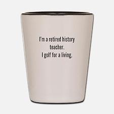 Retired History Teacher Golfer Shot Glass
