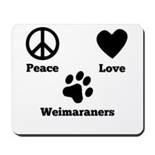 Peace Love Weimaraners Mousepad