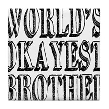 World's Okayest Brother Tile Coaster