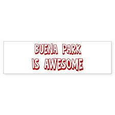 Buena Park is awesome Bumper Bumper Sticker