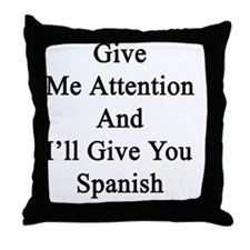 Give Me Attention And I'll Give You S Throw Pillow