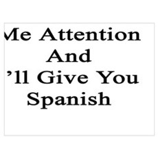 Give Me Attention And I'll Give You Spanish Canvas Art
