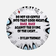 Do Not Go Gentle, Dylan Thomas Ornament (Round)