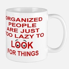 ORGANIZED PEOPLE ARE JUST TOO LAZY TO L Mug