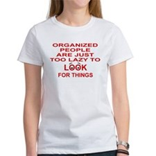 ORGANIZED PEOPLE ARE JUST TOO LAZY TO LOOK T-Shirt