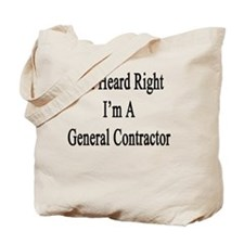 You Heard Right I'm A General Contractor  Tote Bag