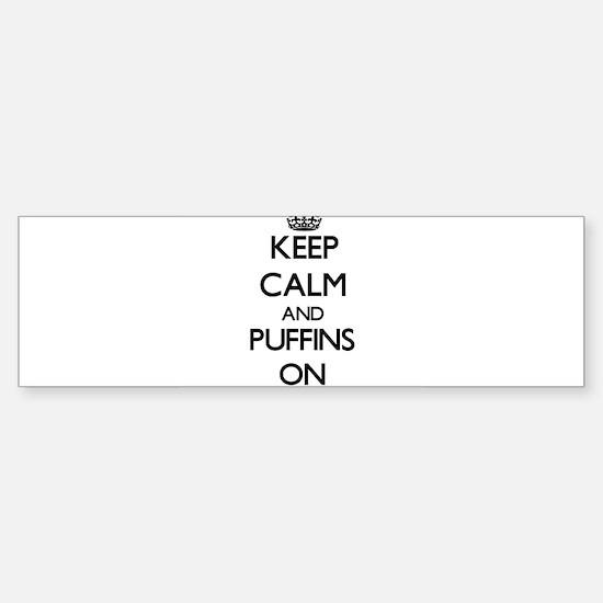 Keep calm and Puffins On Bumper Bumper Bumper Sticker