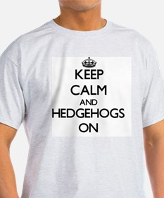 Keep calm and Hedgehogs On T-Shirt