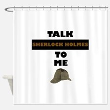 Talk Sherlock Holmes to me Shower Curtain
