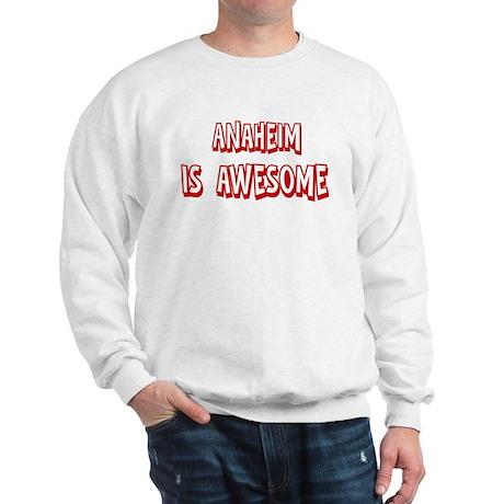 Anaheim is awesome Sweatshirt