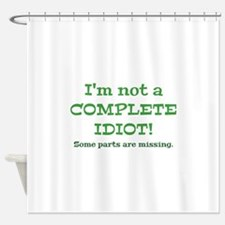 Complete Idiot Shower Curtain