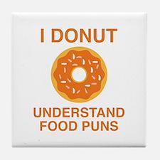 I Donut Understand Food Puns Tile Coaster