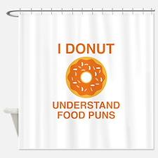 I Donut Understand Food Puns Shower Curtain
