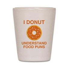 I Donut Understand Food Puns Shot Glass