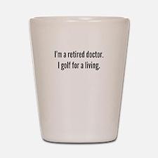 Retired Doctor Golfer Shot Glass