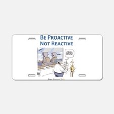 Be Proactive Not Reactive Aluminum License Plate