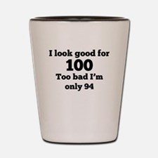 Too Bad Im Only 94 Shot Glass