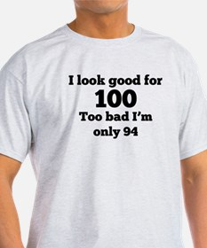 Too Bad Im Only 94 T-Shirt
