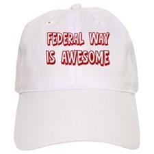 Federal Way is awesome Baseball Cap