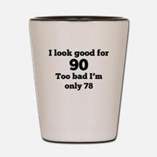 Too Bad Im Only 78 Shot Glass