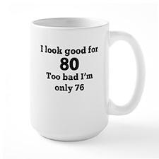 Too Bad Im Only 76 Mugs