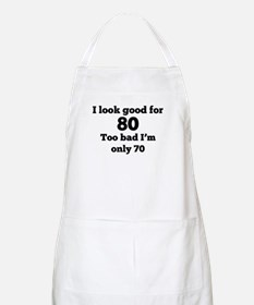 Too Bad Im Only 70 Apron