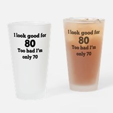 Too Bad Im Only 70 Drinking Glass