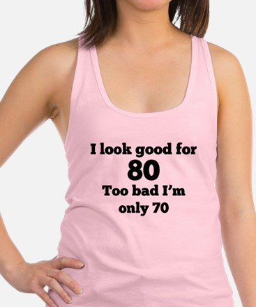 Too Bad Im Only 70 Racerback Tank Top