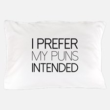 I Prefer My Puns Intended Pillow Case