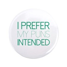 """I Prefer My Puns Intended 3.5"""" Button"""