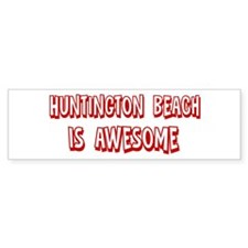 Huntington Beach is awesome Bumper Bumper Sticker