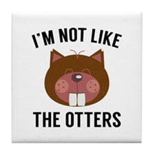 I'm Not Like The Otters Tile Coaster