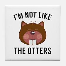 I'm Not Like The Otters Tile Coaster