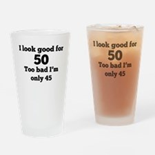 Too Bad Im Only 45 Drinking Glass