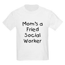 Mom's a Fried Social Worker T-Shirt