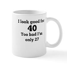Too Bad Im Only 27 Mugs