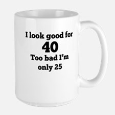 Too Bad Im Only 25 Mugs