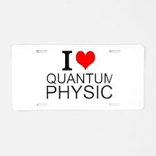 I Love Quantum Physics Aluminum License Plate