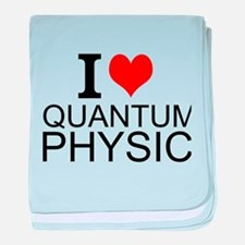 I Love Quantum Physics baby blanket
