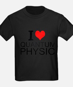 I Love Quantum Physics T-Shirt